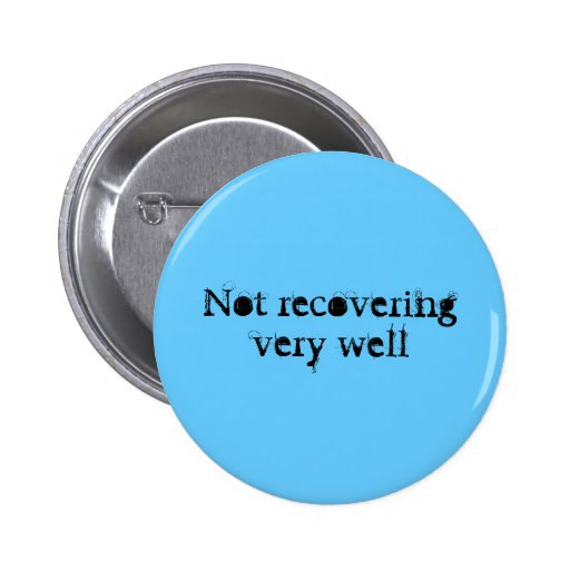 Not recovering very well 2 inch round button