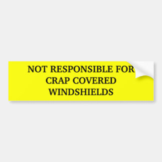 NOT RESPONSIBLE FOR CRAP COVERED WINDSHIELDS CAR BUMPER STICKER