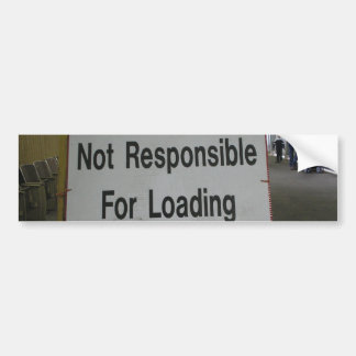 Not Responsible For Loading Sign Bumper Sticker