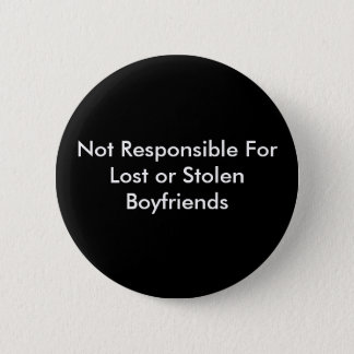 Not Responsible For Lost or Stolen Boyfriends Pinback Button