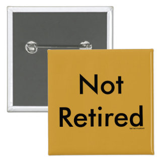 Not Retired Pinback Button