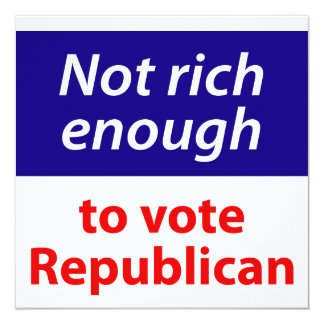 Not Rich Enough to Vote Republican Card