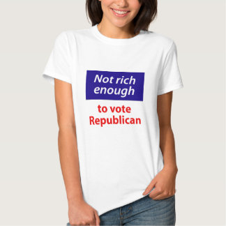 Not Rich Enough to Vote Republican Shirt