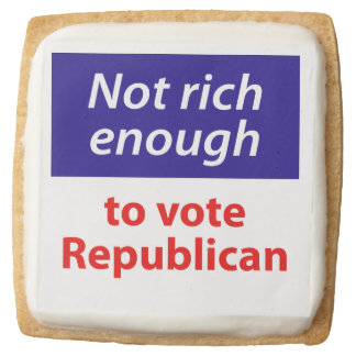 Not Rich Enough to Vote Republican Square Shortbread Cookie