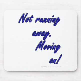 Not running away. Moving on! Mouse Pad