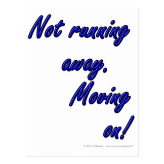 Not running away. Moving on! Postcard