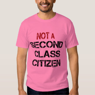 Not Second Class Citizen T Shirt