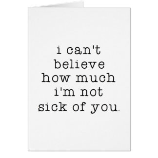 Not Sick of You Card