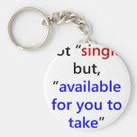 Not Single But Available For You To Take Keychains
