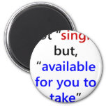 Not Single But Available For You To Take Fridge Magnets