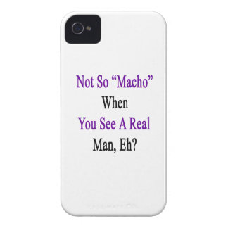 Not So Macho When You See A Real Man Case-Mate iPhone 4 Cases
