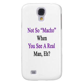 Not So Macho When You See A Real Man Galaxy S4 Case