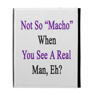 Not So Macho When You See A Real Man iPad Folio Case