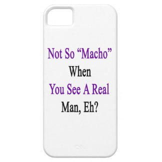 Not So Macho When You See A Real Man iPhone 5 Cover