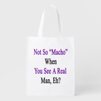 Not So Macho When You See A Real Man Grocery Bags