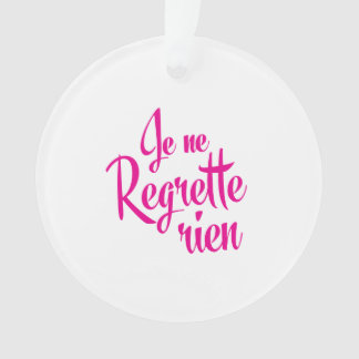 Not sorry about anything - Je ne Regrette Rien Ornament