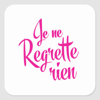 Not sorry about anything - Je ne Regrette Rien Square Sticker