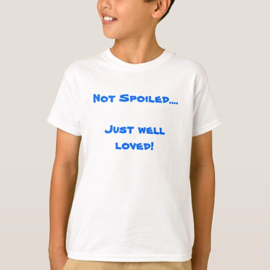 Not Spoiled....Just well loved! T-Shirt
