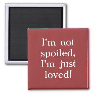 Not Spoiled Quote Magnet