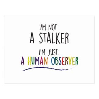 Not Stalker Just Human Observer Postcard