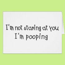 Not Staring I'm Pooping Card