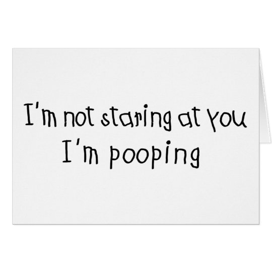Not Staring I'm Pooping Card