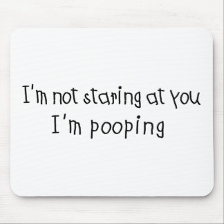 Not Staring I'm Pooping Mouse Pad