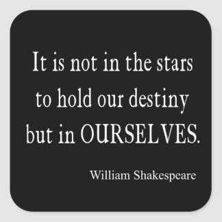 Not Stars Destiny But Ourselves Shakespeare Quote Square Sticker