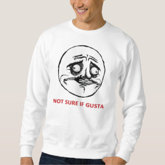 Not Sure If Gusta - Sweatshirt