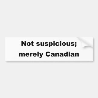 Not suspicious; merely Canadian Bumper Sticker