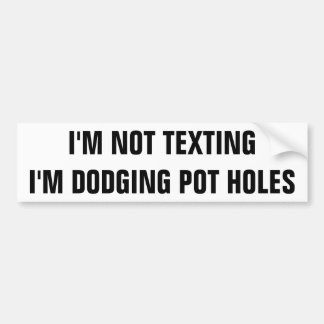 Not Texting Dodging Pot Holes Bumper Sticker