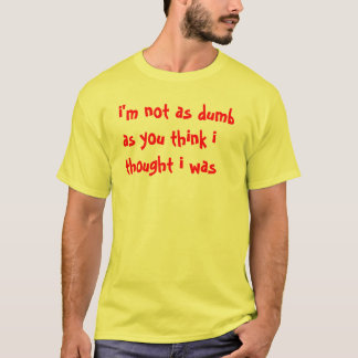 Not That Dumb T-Shirt
