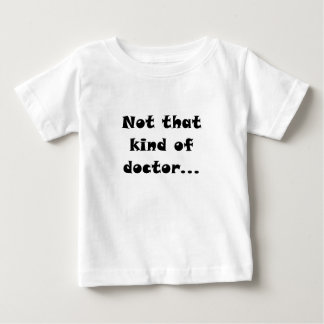 Not that Kind of Doctor Baby T-Shirt