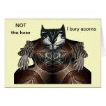 NOT the boss - I bury acorns Greeting Card