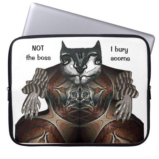 NOT the boss - I bury acorns Laptop Computer Sleeves