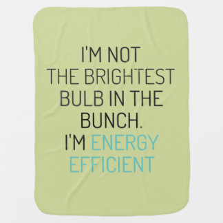 Not the brightest bulb in the bunch. Energy effi.. Baby Blanket