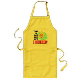 Not The Life I Ordered T-shirts and Gifts Long Apron