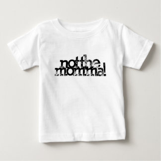 not the momma infant t-shirt