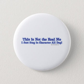 Not the real me. pinback button