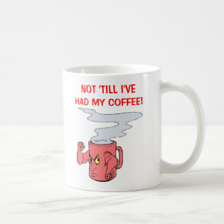NOT TILL I'VE HAD MY COFFEE COFFEE MUG