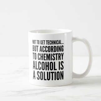 Not to Get Technical Alcohol is a Solution Mug