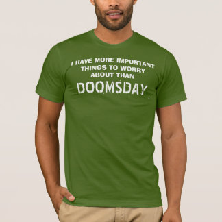 NOT TO WORRY DOOMSDAY T-Shirt