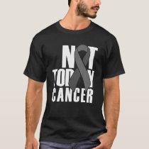 Not Today Cancer Survivor Brain Cancer Awareness T-Shirt