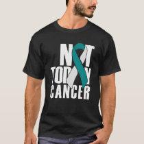 Not Today Cancer Survivor Cervical Cancer Awarenes T-Shirt