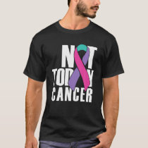 Not Today Cancer Survivor Thyroid Cancer Awareness T-Shirt