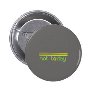 Not Today Funny Pinback Button