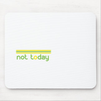 not-today.gif mouse pad