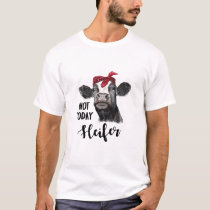 not today heifer T-Shirt