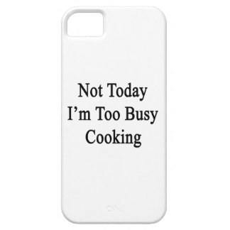 Not Today I'm Too Busy Cooking iPhone 5 Covers