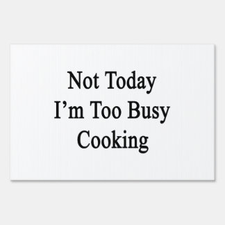 Not Today I'm Too Busy Cooking Sign